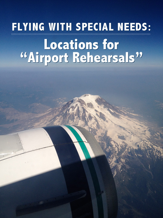 special needs travel tips - locations for airport rehearsals