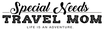 Special Needs Travel Mom - Because life is your adventure – live it!